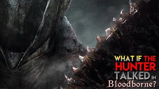What if The Hunter Talked in Bloodborne? (Parody)