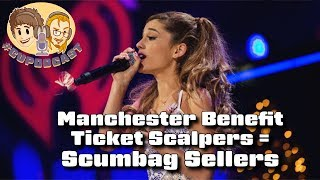 Ariana Grande Benefit Scalpers: Scumbag Sellers of the Week! - #CUPodcast