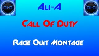 Ali A Call of Duty Rage Quit Montage