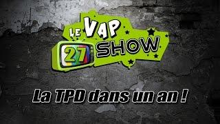 Le Vap Show #27 La TPD dans un an !