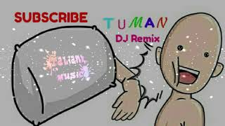 Download DJ VIRAL •TUMAN REMIX• Terbaru Full Bass 2019 Mp3