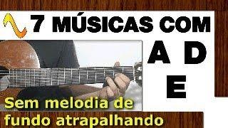 Baixar SEM MELODIA DE FUNDO 7 músicas fáceis com os acordes A D E no Violão (com batidas)