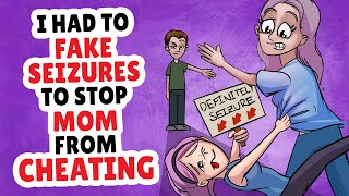 I Had To Fake Seizures To Stop Mom From Cheating