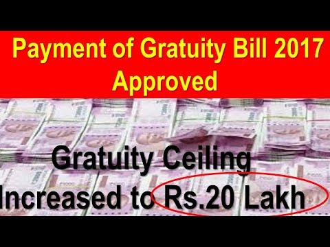 Payment of Gratuity Bill 2017 Approved, Gratuity Ceiling Increased to Rs.20 Lakh