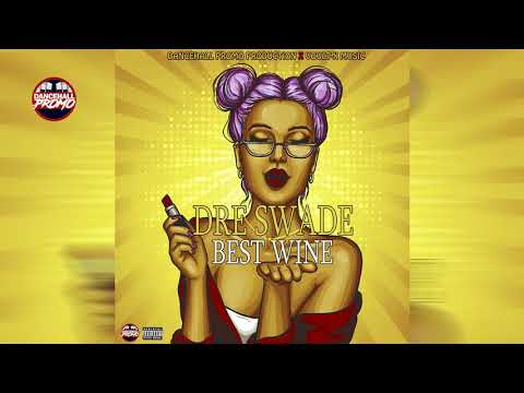 Dre Swade - Best Wine (Prod by Dancehall Promo)