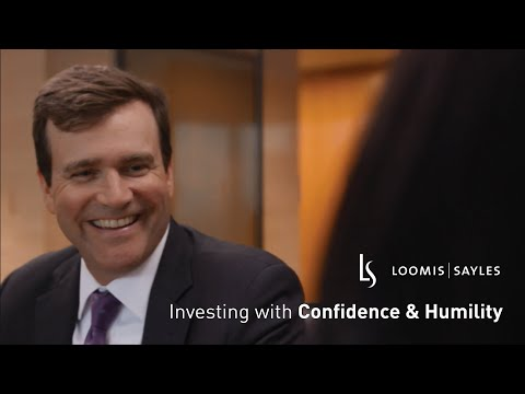 Loomis Sayles:  Investing with Confidence and Humility