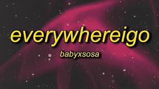 BABYXSOSA - EVERYWHEREIGO (TikTok Remix) Lyrics   everywhere i go they all know my name