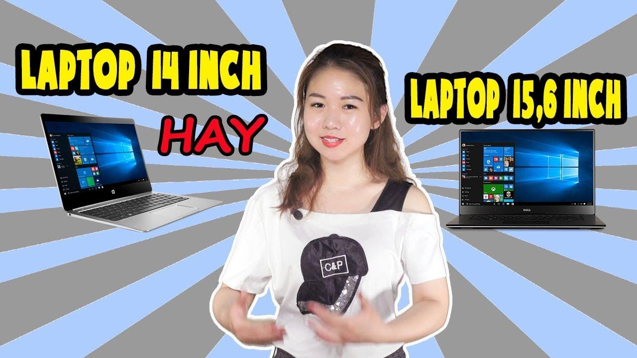 Nên chọn màn hình laptop 14 inch hay 15.6 inch?  | minhvu.vn