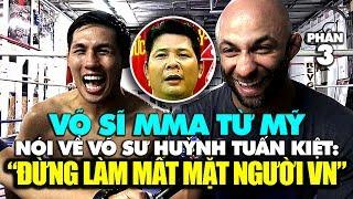 """Võ sĩ MMA từ Mỹ nói về võ sư Huỳnh Tuấn Kiệt: """"Làm mất mặt người VN quá!"""""""