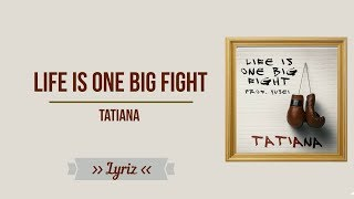 life is one big fight - Tatiana (lyric)