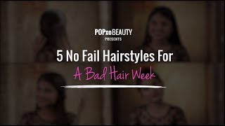 5 No Fail Hairstyles For A Bad Hair Week - POPxo Beauty