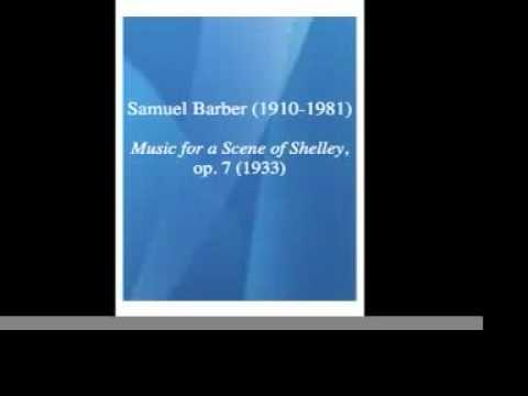Samuel Barber 19101985 : Music for a  from Shelley 1933 **MUST BE HEARD**