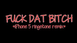 iPhone 5 ringtone Remix ( Fuck dat Bitch )