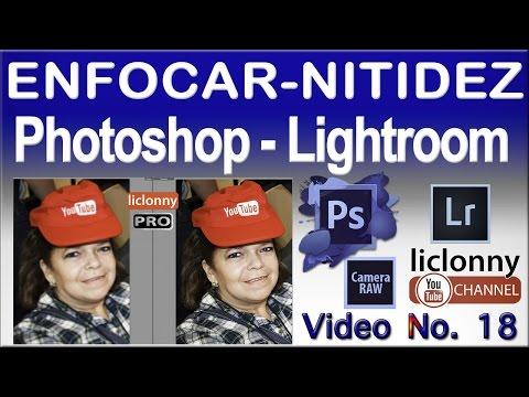 Tutorial Enfocar. Photoshop Y Lightroom # 18. Camera Raw. ¿Qué Es Enfoque De Entrada?. Liclonny
