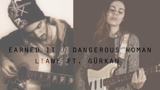 ▪️ Earned It / Dangerous Woman // #MEDLEY // #ALTROCK COVER ▪️ LIANE & GÜRKAN ▪️