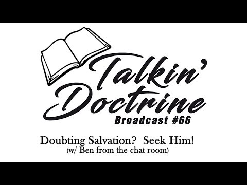 Doubting Salvation?  Seek Him!  -  Talkin' Doctrine   /  Ep.66