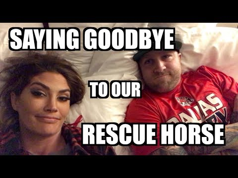 SAYING GOODBYE TO OUR RESCUE HORSE (CRYING)