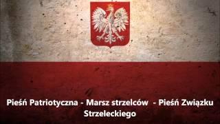 Pieśń Patriotyczna - Marsz strzelców - Pieśń Związku Strzeleckiego