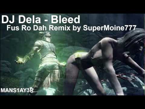 DJ Dela - Bleed (Fus Ro Dah Remix 1.0)