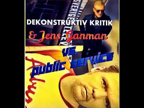 Aron Flam 's DEKONSTRUKTIV KRITIK & Jens Ganman Vs. Public Service