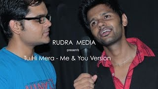 Tu Hi Mera - Me and You Version Cover Song