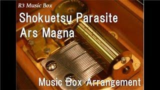 Shokuetsu Parasite/Ars Magna [Music Box]