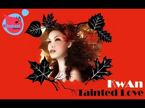 Tainted Love - Kwan (slide show + Lyrics)
