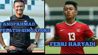 Komentar Pelatih Singapore ( FANDI AHMAD ) atas FEBRY HARYADI.