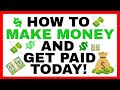 How To Make Money And Get Paid TODAY!