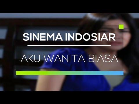 Sinema Indosiar - Aku Wanita Biasa