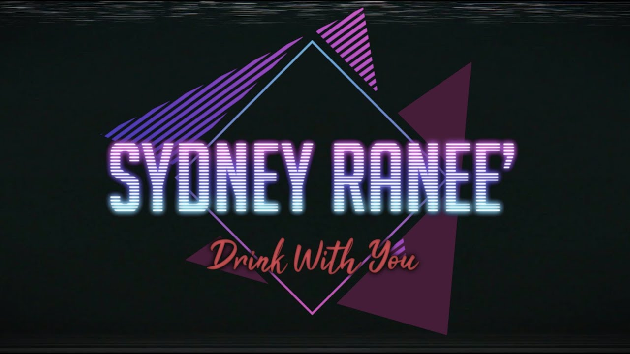 Drink With You (Official Video) - Sydney Ranee'