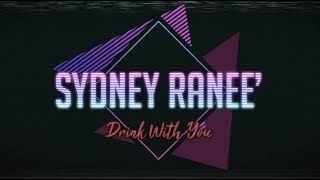 Sydney Ranee' - Drink With You (Official Video)