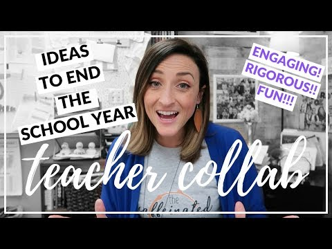 HOW TO END THE SCHOOL YEAR | Teacher Collaboration