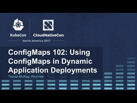 ConfigMaps 102: Using ConfigMaps in Dynamic Application Deployments - Trevor McKay