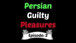 PERSIAN GUILTY PLEASURES 2