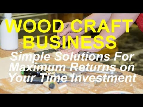 Wood Craft Business – Simple Secrets To Success