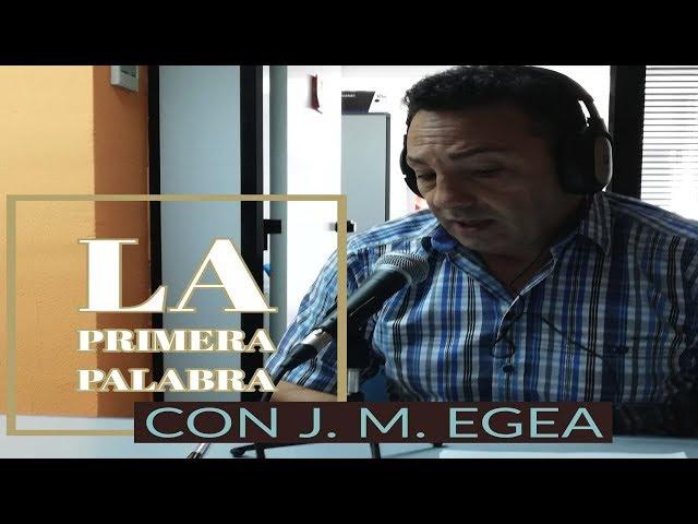 Jose Manuel Egea en La Primera Palabra (24 Septimbre 2018)