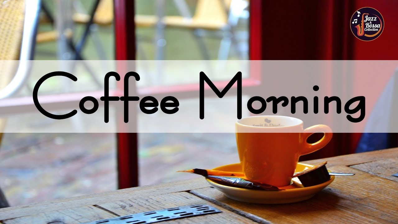 Morning Cafe Music Background Coffee Music Relax Music For Wake Up Work Youtube