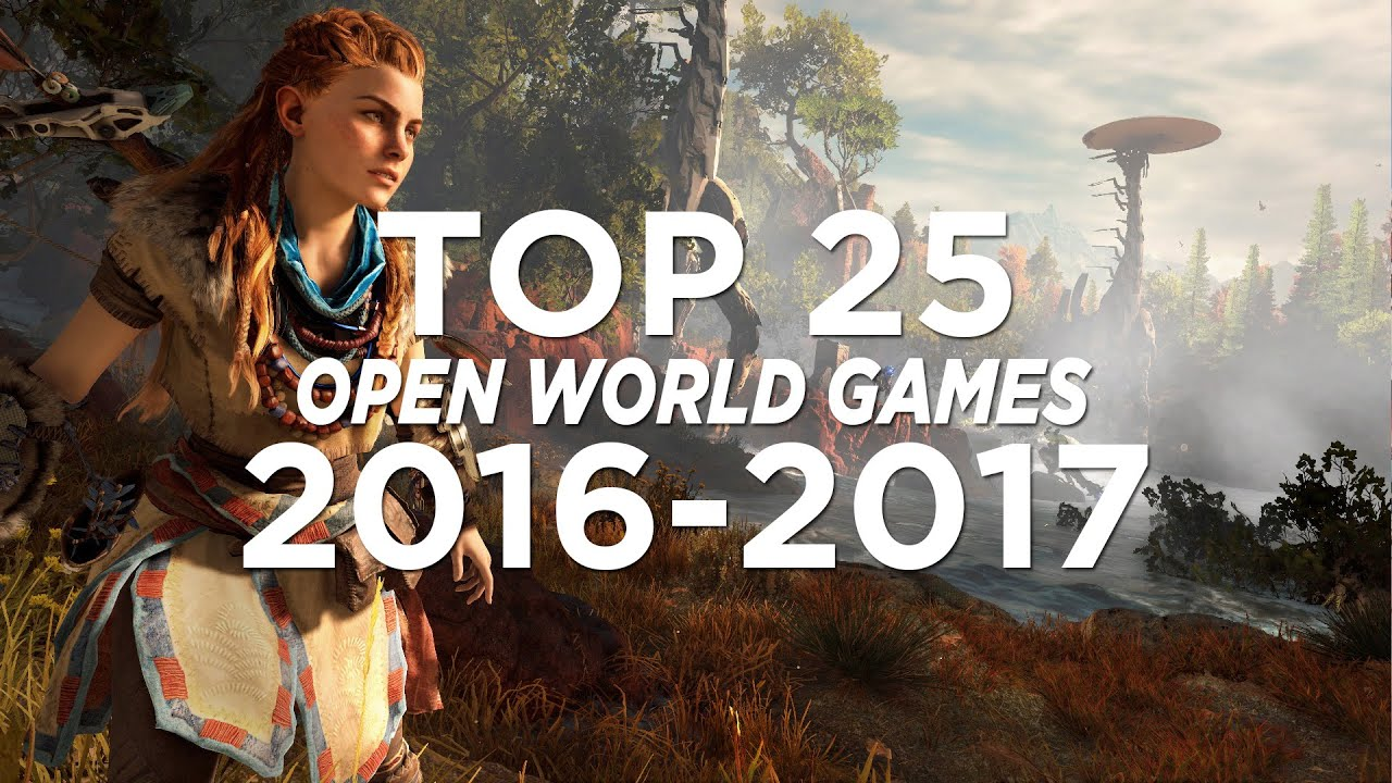 TOP 25 OPEN WORLD GAMES 2016 - 2017 | UPCOMING !!!