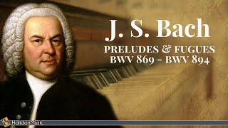 Bach - Preludes and Fugues BWV 869 & 894