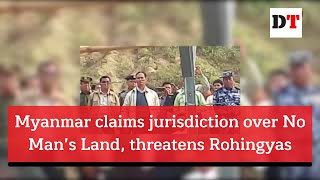 Myanmar claims jurisdiction over No Man's Land, threatens Rohingyas