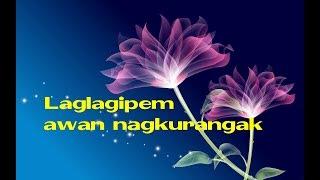 Ilocano song- Laglagipem awan ti nagkurangak with lyrics