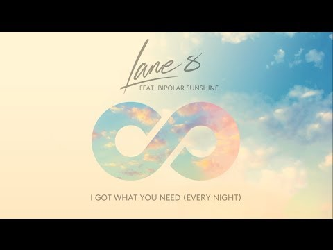 Lane 8 feat Bipolar Sunshine - I Got What You Need (Every Night)