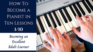 How to Become a Pianist in Ten Lessons - Lesson 1: Becoming an Excellent Adult Learner(Old Playlist)