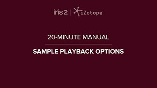 iZotope Iris 2: Sample Playback Controls | 20-Minute Manual Video #6