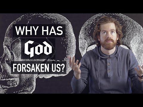 Why Has God Forsaken Us
