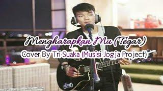 Lirik  Mengharapkan Mu  Tegar  Cover By Tri Suaka  Musisi Jogja Project