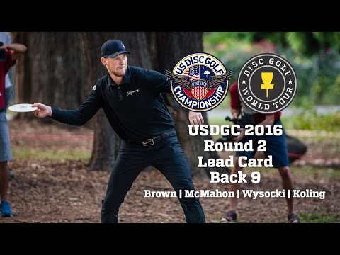 USDGC 2016 Round 2 Lead Card Back 9 (Brown, McMahon, Wysocki, Koling)