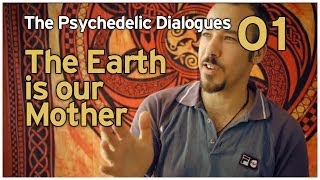 The Psychedelic Dialogues 01: The Earth Is Our Mother