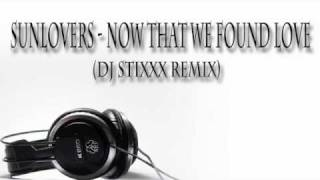 Sunloverz - Now that we found love (Dj Stixxx remix)